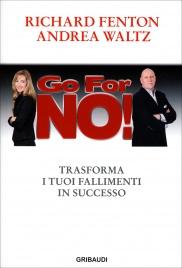 GO FOR NO! Trasforma i tuoi fallimenti in successo di Richard Fenton, Andrea Waltz
