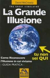LA GRANDE ILLUSIONE Come riconoscere l'illusione in cui viviamo di David McCready