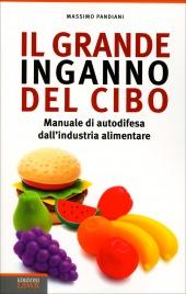IL GRANDE INGANNO DEL CIBO Manuale di autodifesa dall'industria alimentare di Massimo Pandiani