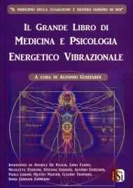 IL GRANDE LIBRO DI MEDICINA E PSICOLOGIA ENERGETICO VIBRAZIONALE di Alfonso Guizzardi