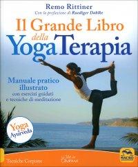 IL GRANDE LIBRO DELLA YOGA TERAPIA Manuale pratico illustrato con esercizi guidati e tecniche di meditazione di Remo Rittiner