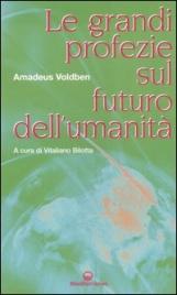 LE GRANDI PROFEZIE SUL FUTURO DELL'UMANITà di Amadeus Voldben