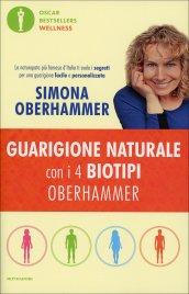 GUARIGIONE NATURALE CON I 4 BIOTIPI OBERHAMMER La naturopata più famosa d'Italia ti svela i segreti per una guarigione facile e personalizzata di Simona Oberhammer