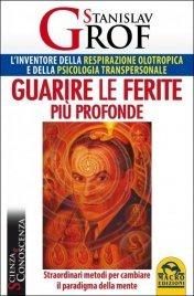 GUARIRE LE FERITE PIù PROFONDE (EBOOK) Straordinari metodi per cambiare il paradigma della mente di Stanislav Grof