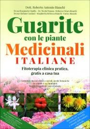 GUARITE CON LE PIANTE MEDICINALI ITALIANE Fitoterapia clinica pratica, gratis a casa tua di Roberto Antonio Bianchi