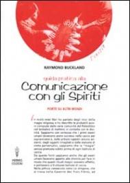 GUIDA PRATICA ALLA COMUNICAZIONE CON GLI SPIRITI Porte su altri mondi di Raymond Buckland