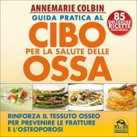 GUIDA PRATICA AL CIBO PER LA SALUTE DELLE OSSA di Annemarie Colbin