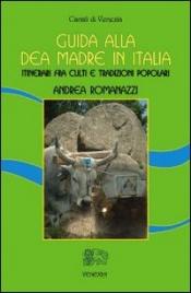 GUIDA ALLA DEA MADRE IN ITALIA Itinerari fra culti e tradizioni popolari di Andrea Romanazzi