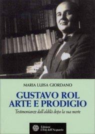 GUSTAVO ROL ARTE E PRODIGIO Testimonianze dall'aldilà dopo la sua morte di Maria Luisa Giordano