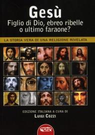 Gesù, Figlio di Dio, Ebreo Ribelle o Ultimo Faraone?