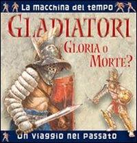 Gladiatori: Gloria o Morte?