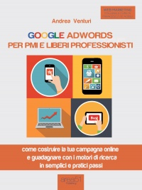 Google Adwords per PMI e Liberi Professionisti (eBook)