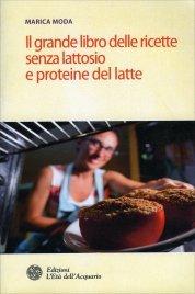 Il Grande Libro delle Ricette Senza Lattosio e Proteine del Latte