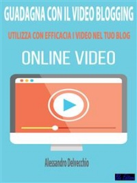 Guadagna con il Video Blogging (eBook)