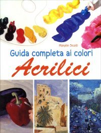 Guida Completa ai Colori Acrilici