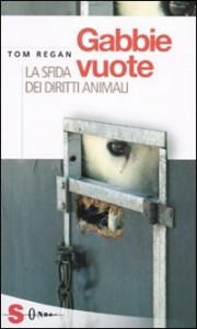 GABBIE VUOTE La sfida dei diritti animali di Tom Regan