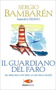 IL GUARDIANO DEL FARO Nel mare della vita segui la felicità di Sergio Bambarén