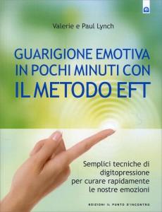 GUARIGIONE EMOTIVA IN POCHI MINUTI CON IL METODO EFT di Valerie Lynch, Paul Lynch