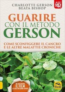 GUARIRE CON IL METODO GERSON (CON DVD ALLEGATO) Come sconfiggere il cancro e le altre malattie croniche di Charlotte Gerson