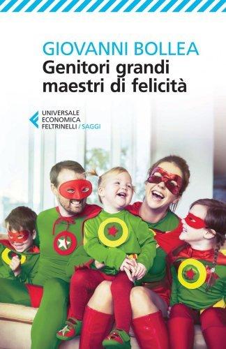 Genitori Grandi Maestri di Felicità (eBook)