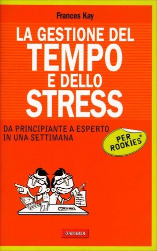 La Gestione del Tempo e dello Stress per Rookies