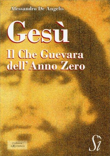 Gesù - Il Che Guevara dell'Anno Zero