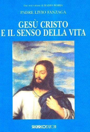 Gesù Cristo e il Senso della Vita