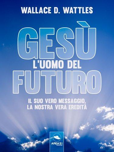 Gesù: l'Uomo del Futuro (eBook)