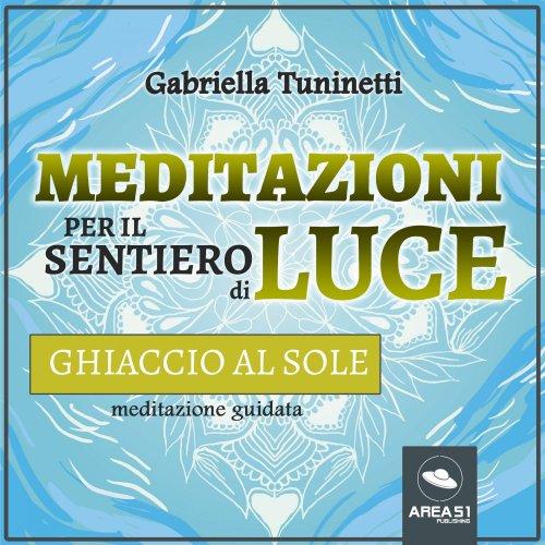 Meditazioni per il Sentiero di Luce - Ghiaccio al Sole (Audiolibro Mp3)