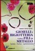Gioielli e Bigiotteria con i Fili di Metallo
