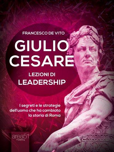 Giulio Cesare: Lezioni di Leadership (eBook)