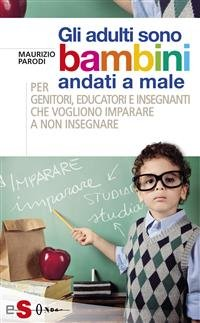 Gli Adulti Sono Bambini Andati a Male (eBook)