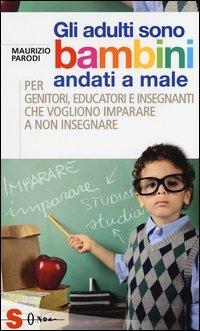 Gli Adulti Sono Bambini Andati a Male