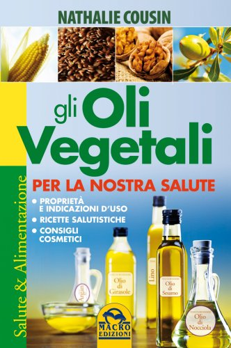 Gli Oli Vegetali per la Nostra Salute