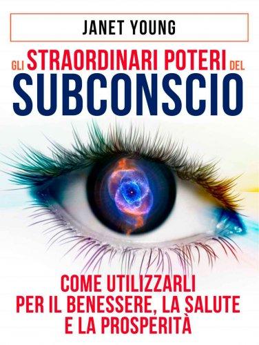 Gli Straordinari Poteri del Subconscio (eBook)