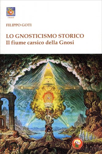 Il Fiume Carsico della Gnosi Vol. 1 - Lo Gnosticismo Storico