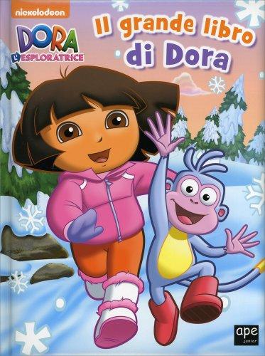 Dora l'Esploratrice - Il Grande Libro di Dora