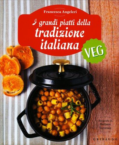 I Grandi Piatti della Tradizione Italiana - Veg
