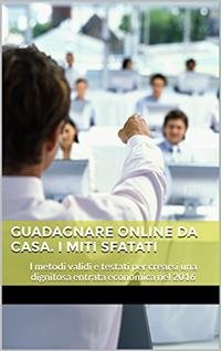 Guadagnare Online da Casa. I Miti sfatati (eBook)