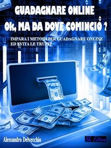Guadagnare Online, Ok Ma Da Dove Comincio? (eBook)