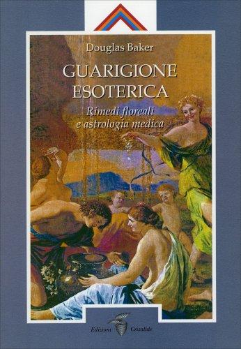 Guarigione Esoterica - Rimedi Floreali e Astrologia Medica