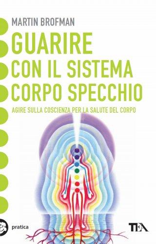 Guarire con il Sistema Corpo Specchio (eBook)