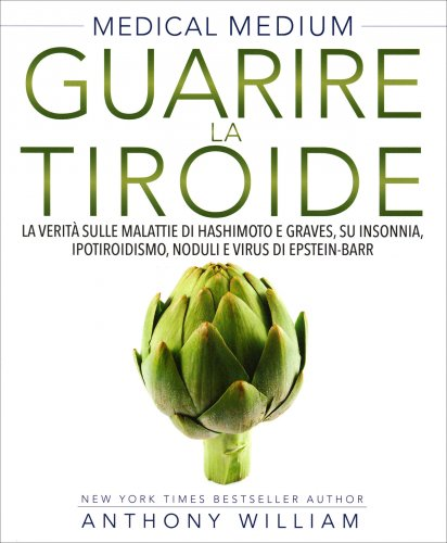 Medical Medium - Guarire la Tiroide