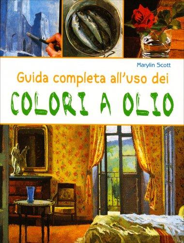 Guida Completa all'Uso dei Colori a Olio