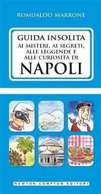 Guida Insolita ai Misteri, ai Segreti, alle Leggende e alle Curiosità di Napoli (eBook)