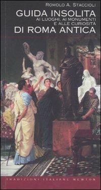 Guida Insolita ai Luoghi, ai Monumenti e alle Curiosità di Roma Antica