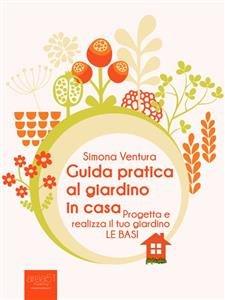 Guida Pratica al Giardino in Casa - Le Basi (eBook)