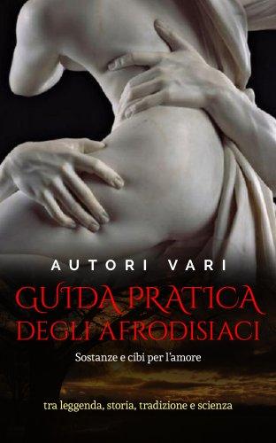 Guida Pratica degli Afrodisiaci (eBook)