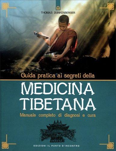 Guida Pratica ai Segreti della Medicina Tibetana