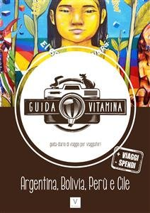 Guida Vitamina - Argentina, Bolivia, Perù e Cile (eBook)